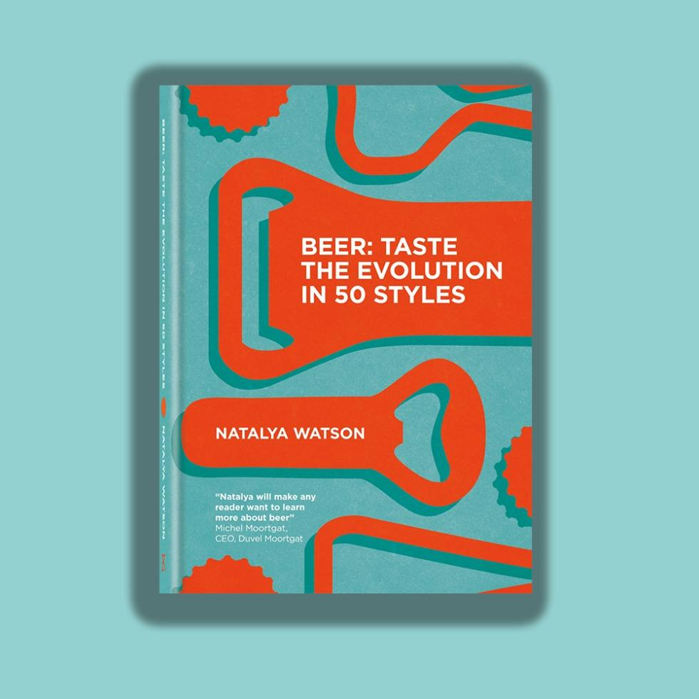 Beer Taste the Evolution in 50 Styles Natalya Watson